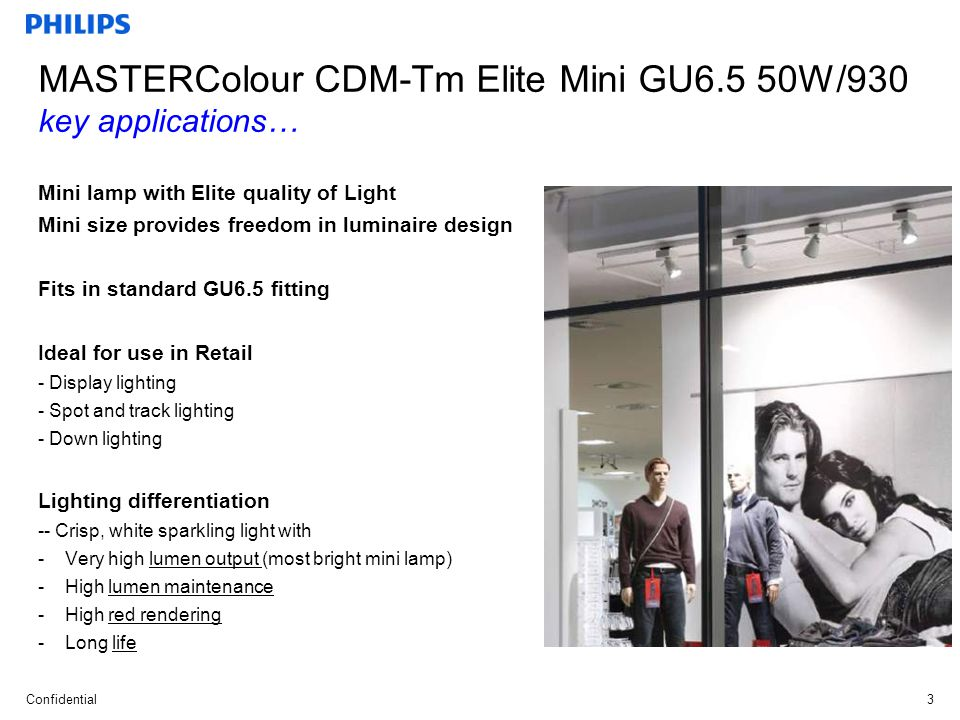 Confidential 4 …with MASTERColour CDM Elite light quality… very high lumen output: 5.000 lumens from a mini size.
