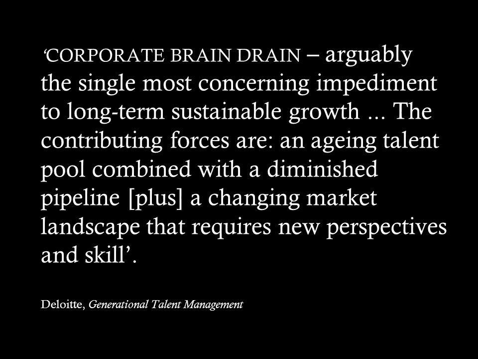 ' CORPORATE BRAIN DRAIN – arguably the single most concerning impediment to long-term sustainable growth...