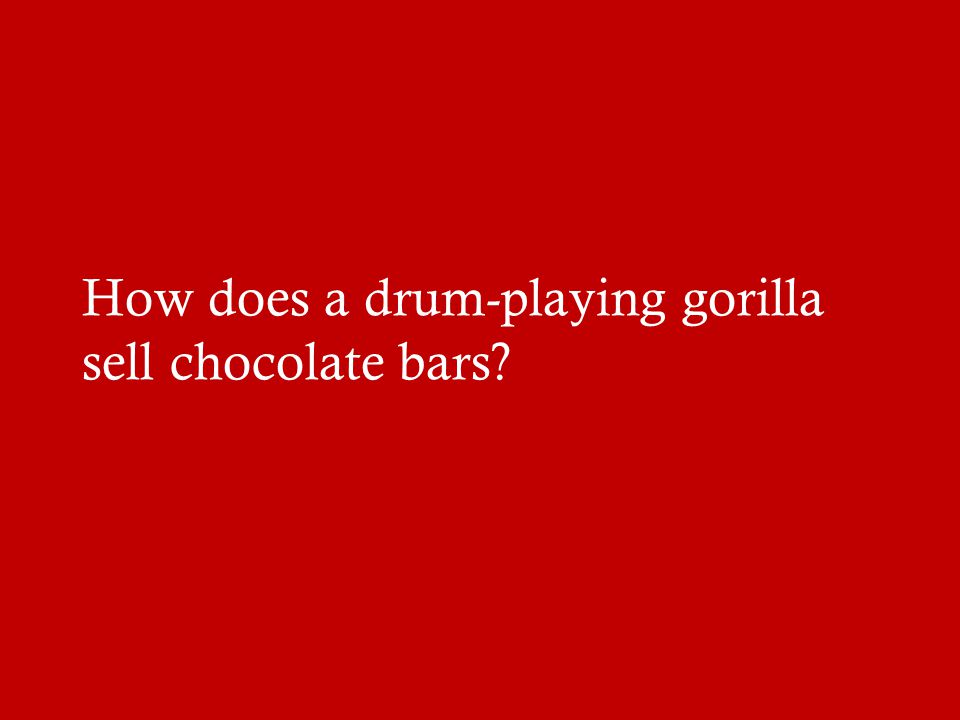 How does a drum-playing gorilla sell chocolate bars