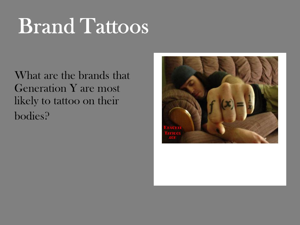 Brand Tattoos What are the brands that Generation Y are most likely to tattoo on their bodies
