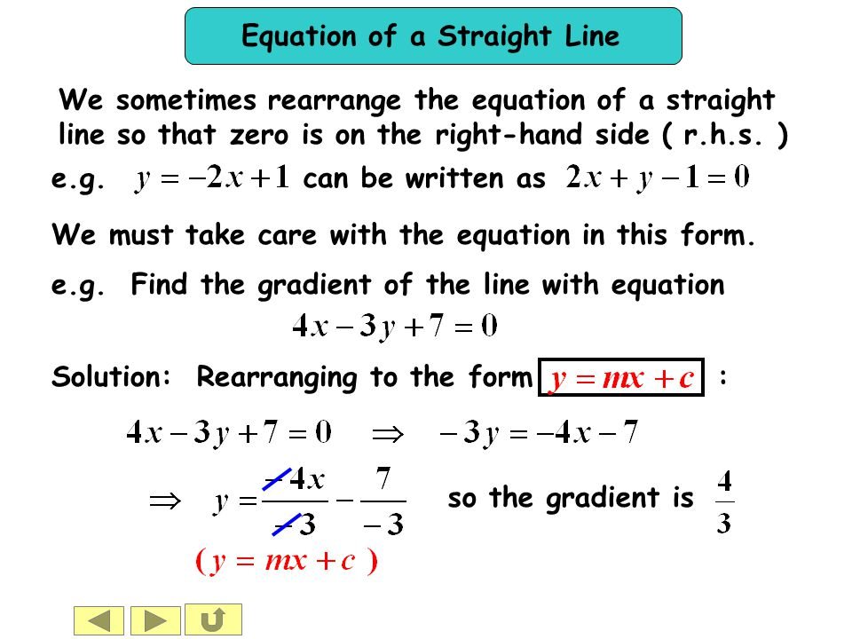 Equation of a Straight Line We sometimes rearrange the equation of a straight line so that zero is on the right-hand side ( r.h.s. ) We must take care