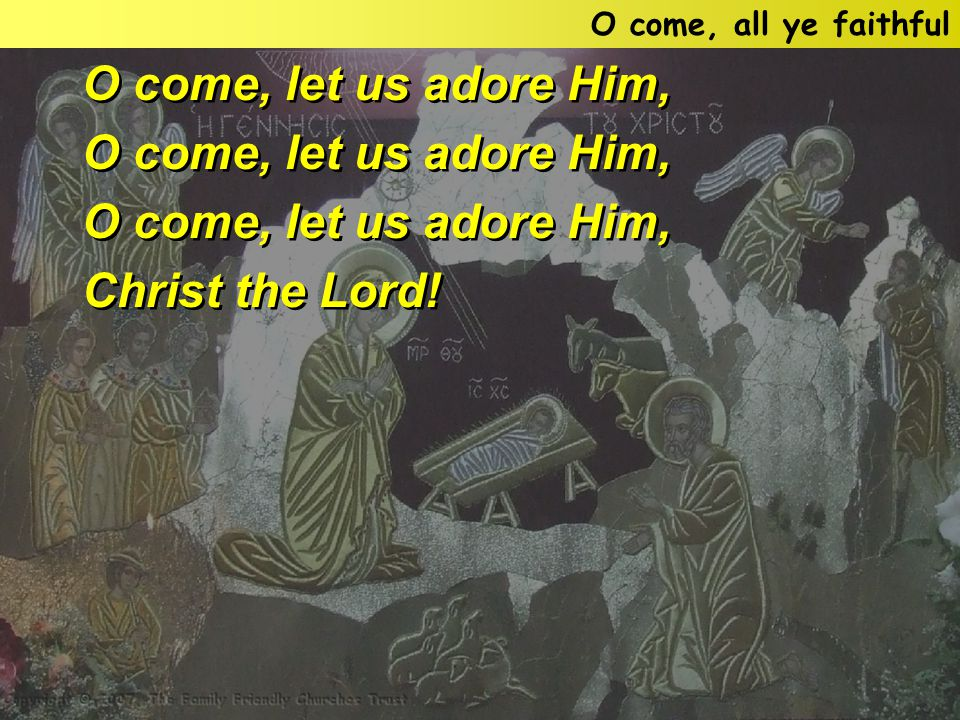 O come, let us adore Him, Christ the Lord. O come, let us adore Him, Christ the Lord.