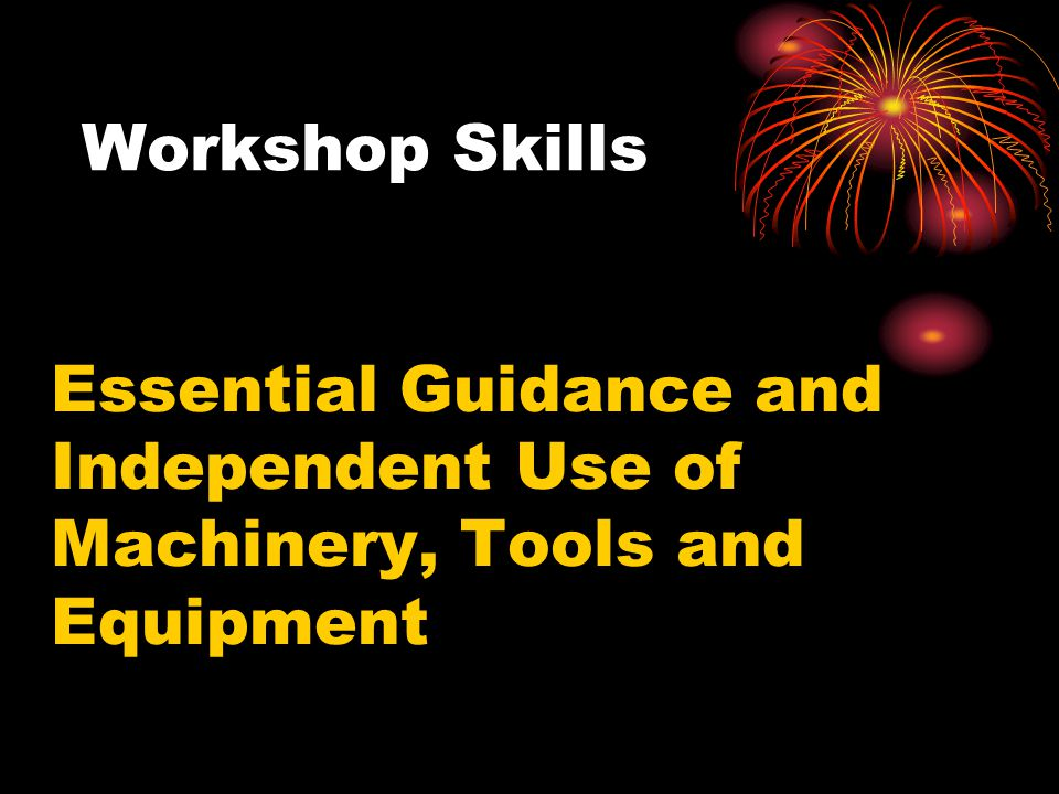 Workshop Skills Essential Guidance and Independent Use of Machinery, Tools and Equipment