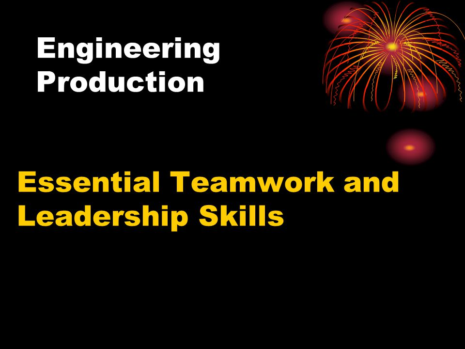 Engineering Production Essential Teamwork and Leadership Skills