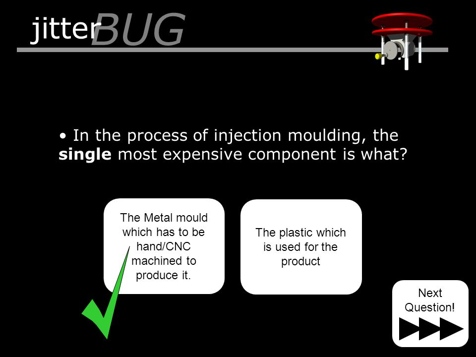 Injection moulding is a process which has expensive start up costs, therefore we only use it for which kind of production.