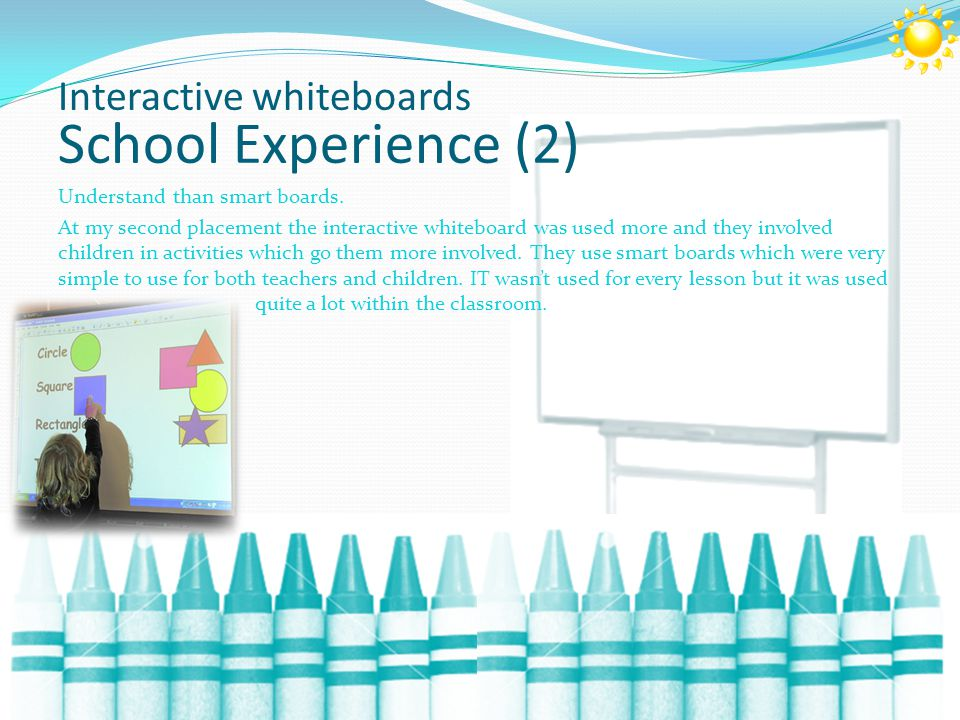 Interactive whiteboards School Experience (2) Understand than smart boards.