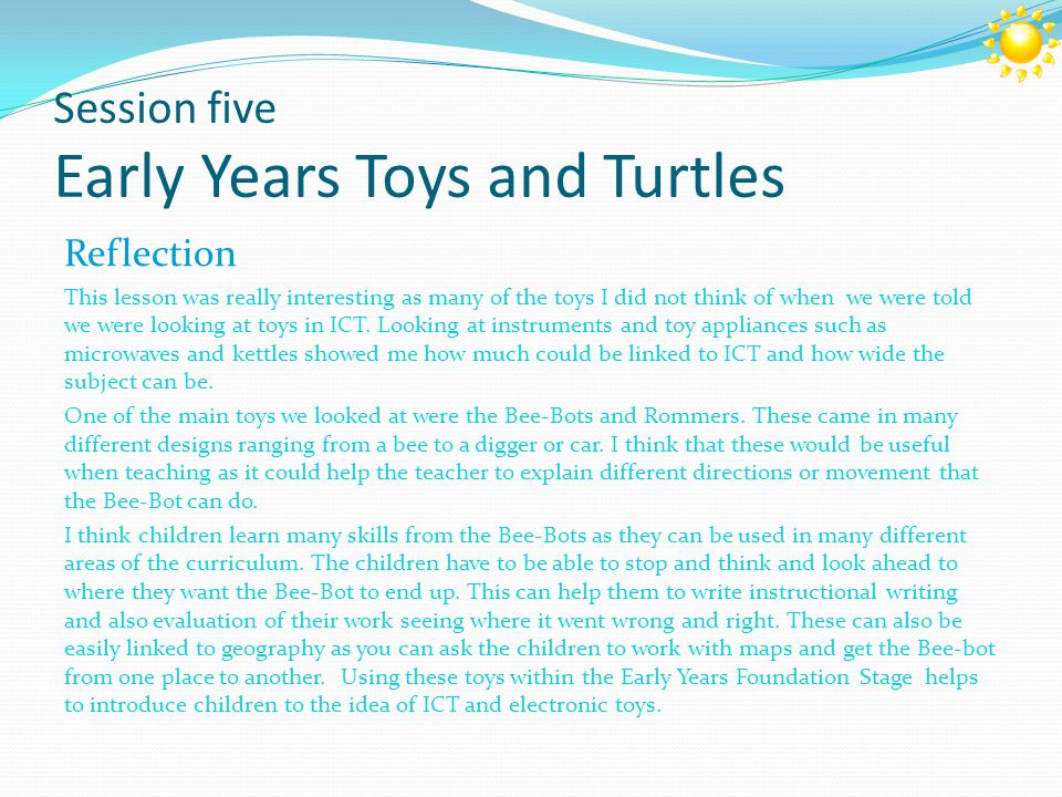 Session five Early Years Toys and Turtles Reflection This lesson was really interesting as many of the toys I did not think of when we were told we were looking at toys in ICT.