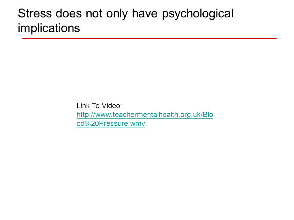 Stress does not only have psychological implications Link To Video:   od%20Pressure.wmv
