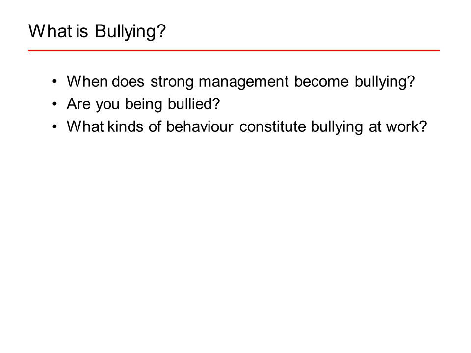 What is Bullying. When does strong management become bullying.