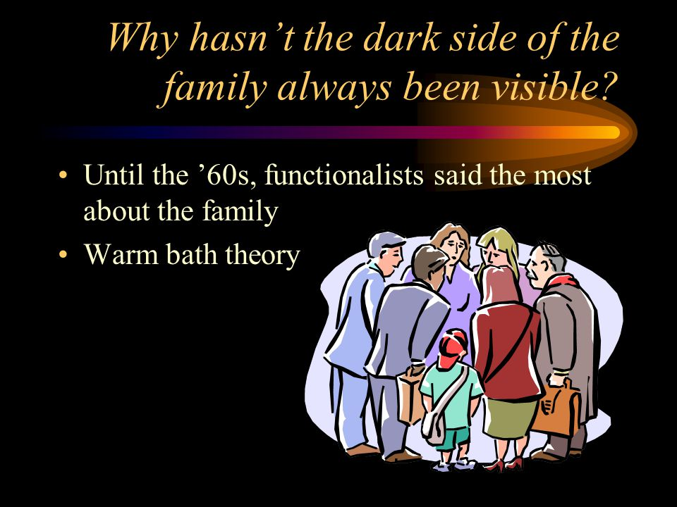 Why hasn't the dark side of the family always been visible.
