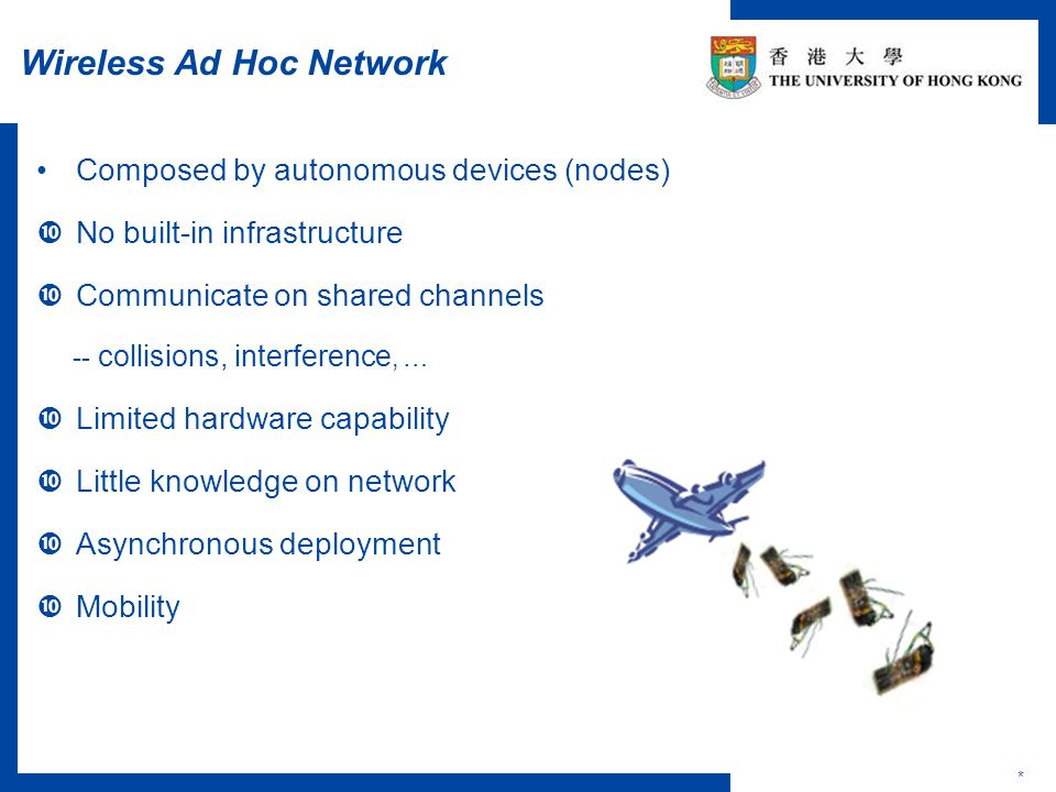 Future Work * Consider more fundamental problems in multi-channel networks, e.g., broadcast and multiple-message broadcast Consider lower bound Consider deterministic algorithms Consider multi-channel models with harsher restrictions, such as unreliable channels, asynchronous communications