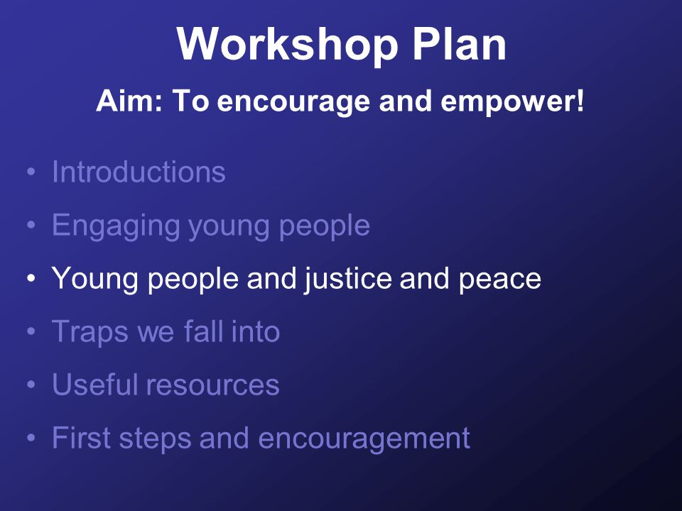 Workshop Plan Aim: To encourage and empower.