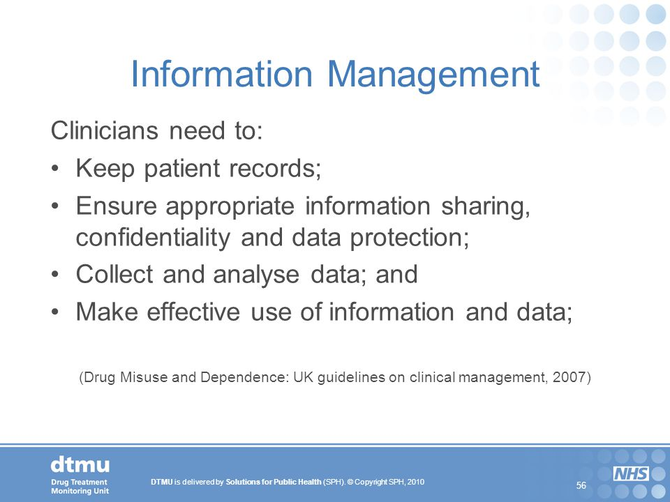 DTMU is delivered by Solutions for Public Health (SPH). © Copyright SPH, 2010 56 Information Management Clinicians need to: Keep patient records; Ensu