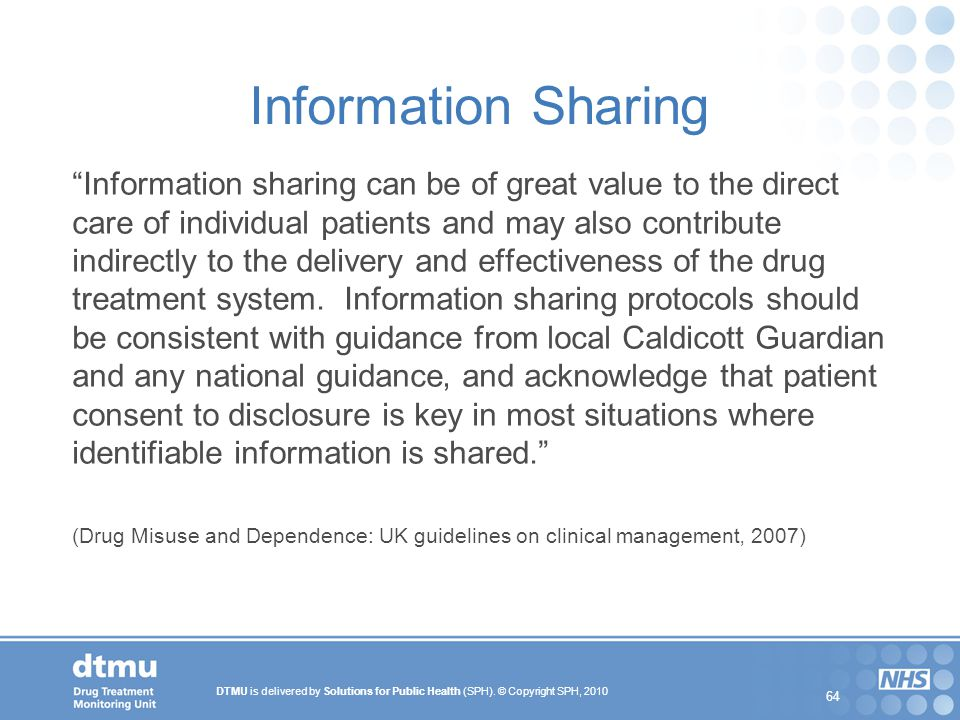 "DTMU is delivered by Solutions for Public Health (SPH). © Copyright SPH, 2010 64 Information Sharing ""Information sharing can be of great value to the"