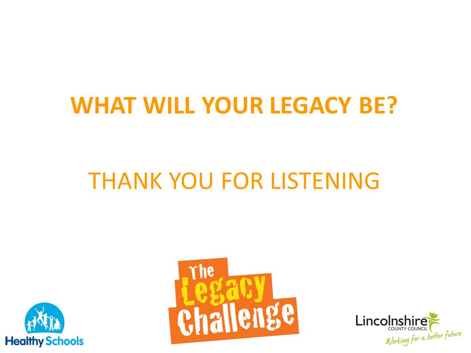 WHAT WILL YOUR LEGACY BE THANK YOU FOR LISTENING