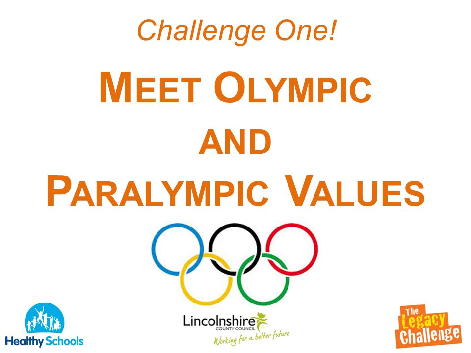 Challenge One! M EET O LYMPIC AND P ARALYMPIC V ALUES