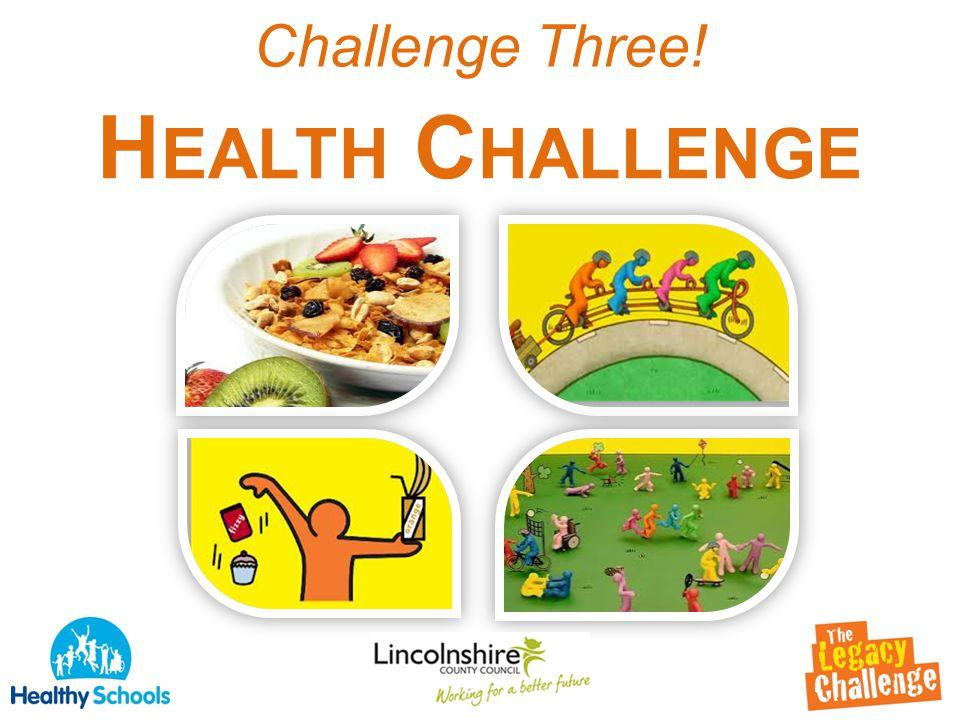 Challenge Three! H EALTH C HALLENGE