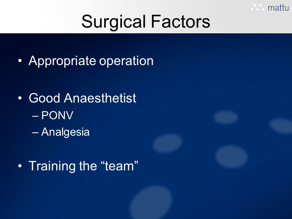"""Surgical Factors Appropriate operation Good Anaesthetist –PONV –Analgesia Training the """"team"""""""