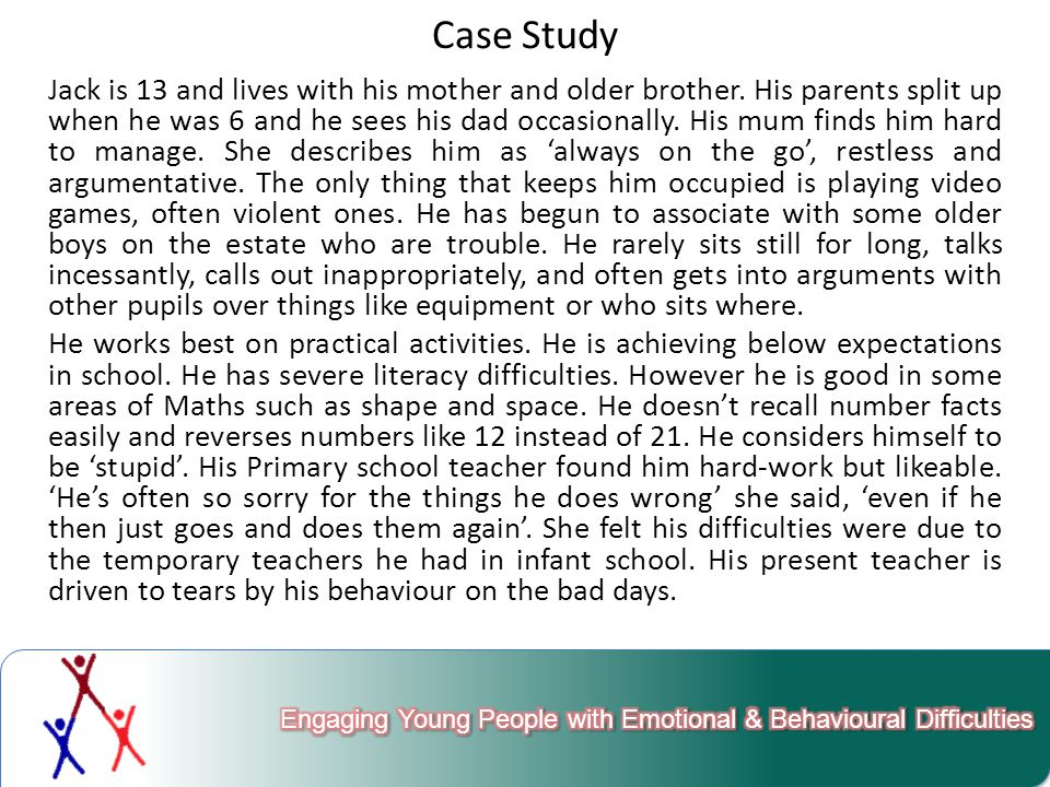 Case Study Jack is 13 and lives with his mother and older brother.