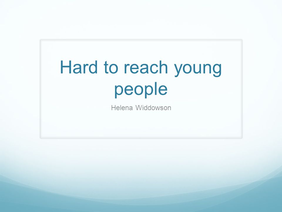 Hard to reach young people Helena Widdowson