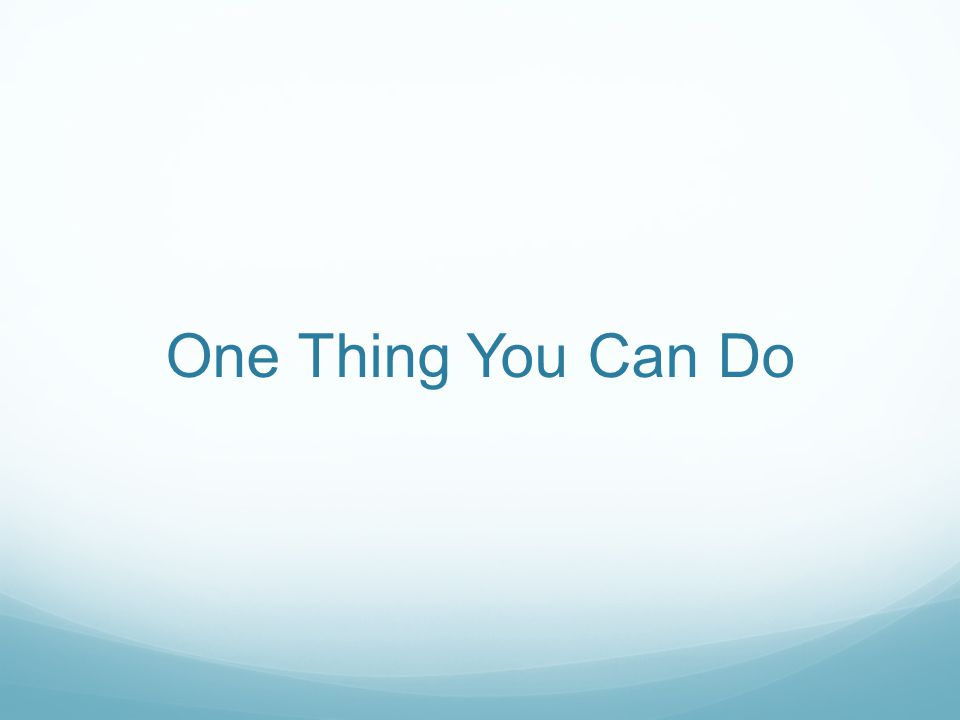 One Thing You Can Do
