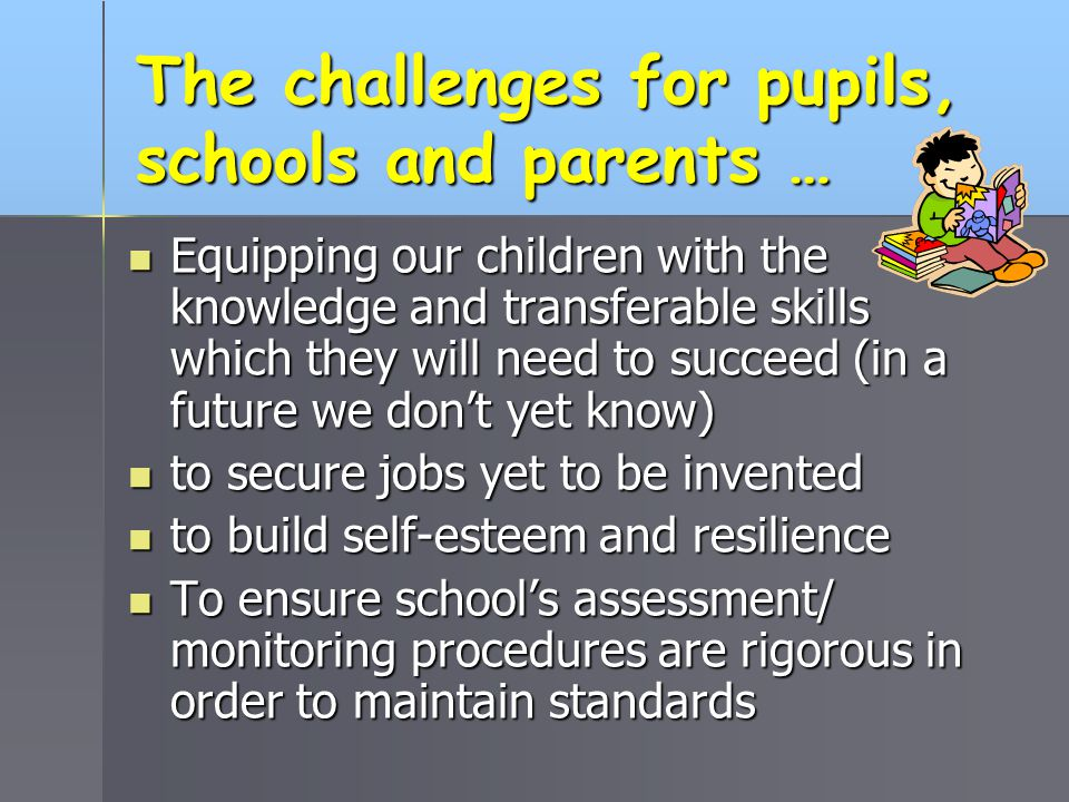The challenges for pupils, schools and parents … Equipping our children with the knowledge and transferable skills which they will need to succeed (in