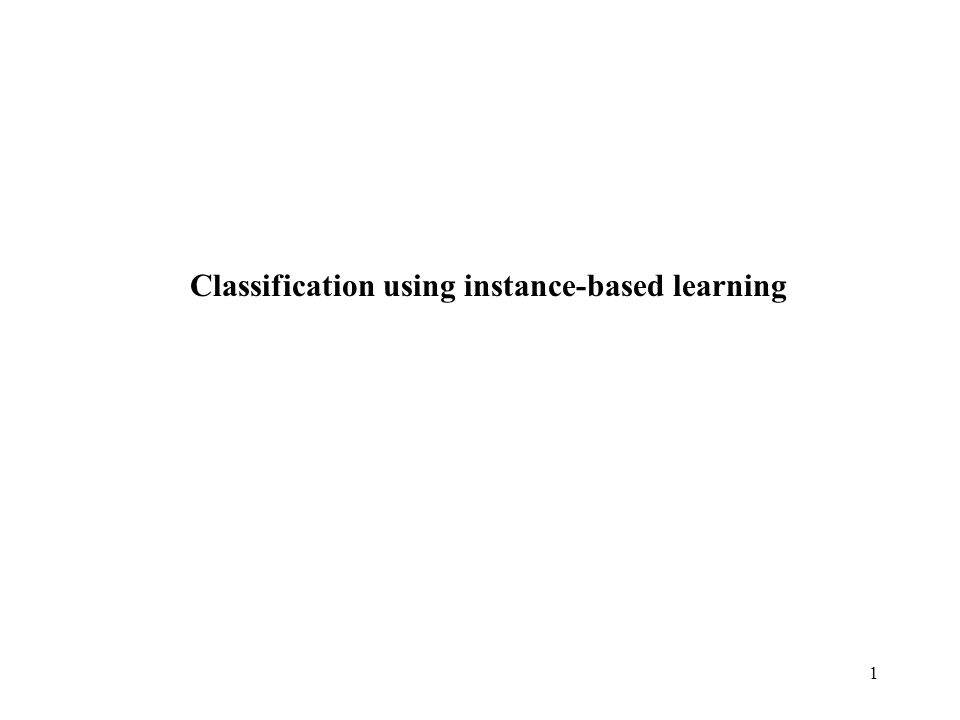 1 Classification using instance-based learning