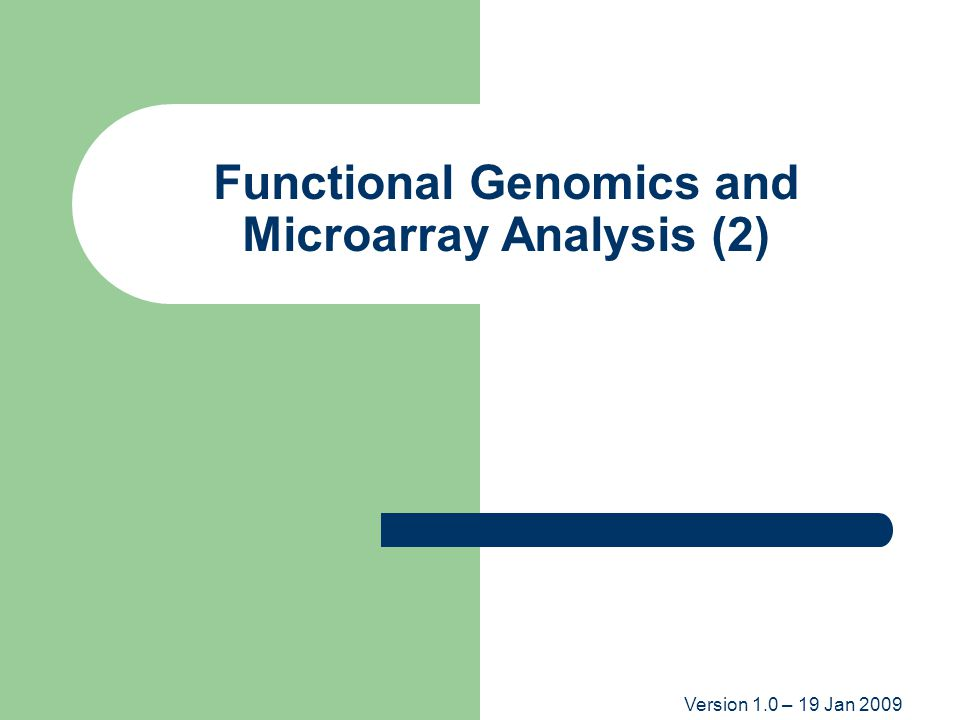 Version 1.0 – 19 Jan 2009 Functional Genomics and Microarray Analysis (2)