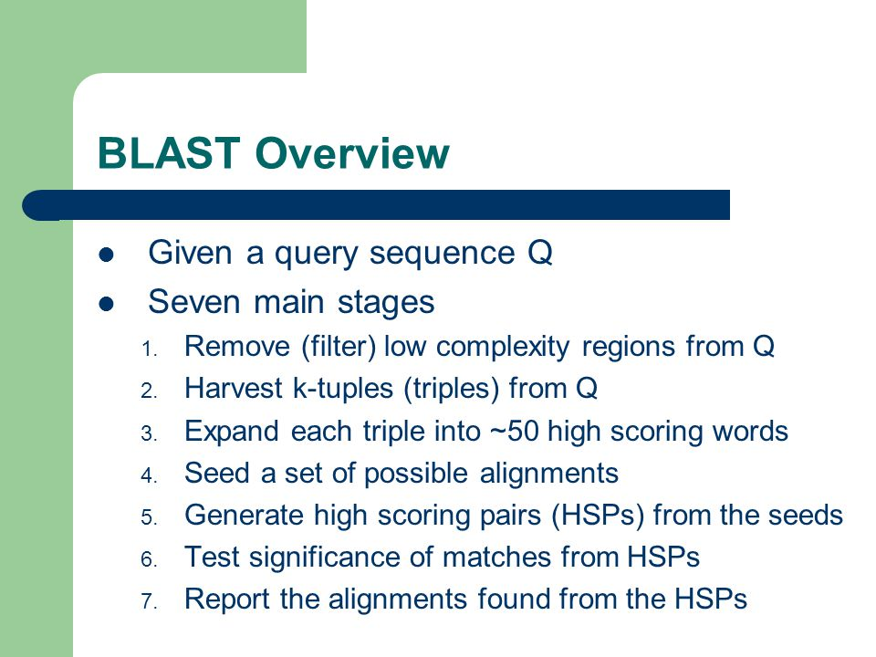 BLAST Overview Given a query sequence Q Seven main stages 1.