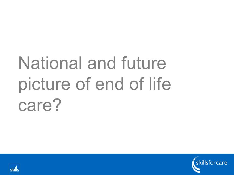 National and future picture of end of life care