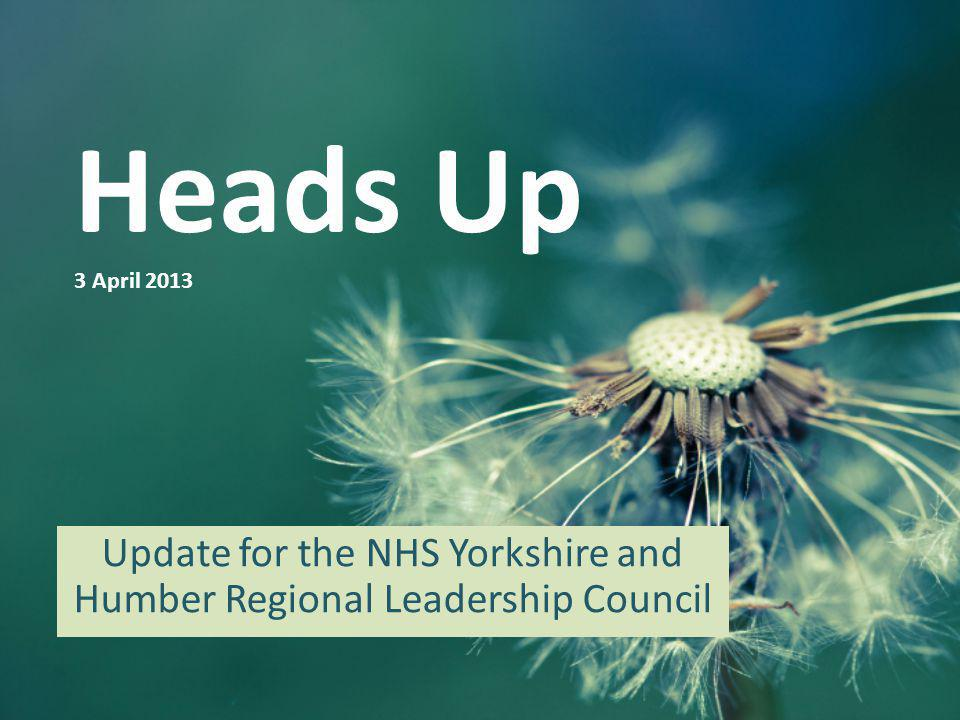 Heads Up 3 April 2013 Update for the NHS Yorkshire and Humber Regional Leadership Council