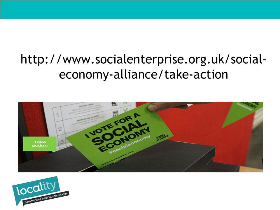 http://www.socialenterprise.org.uk/social- economy-alliance/take-action
