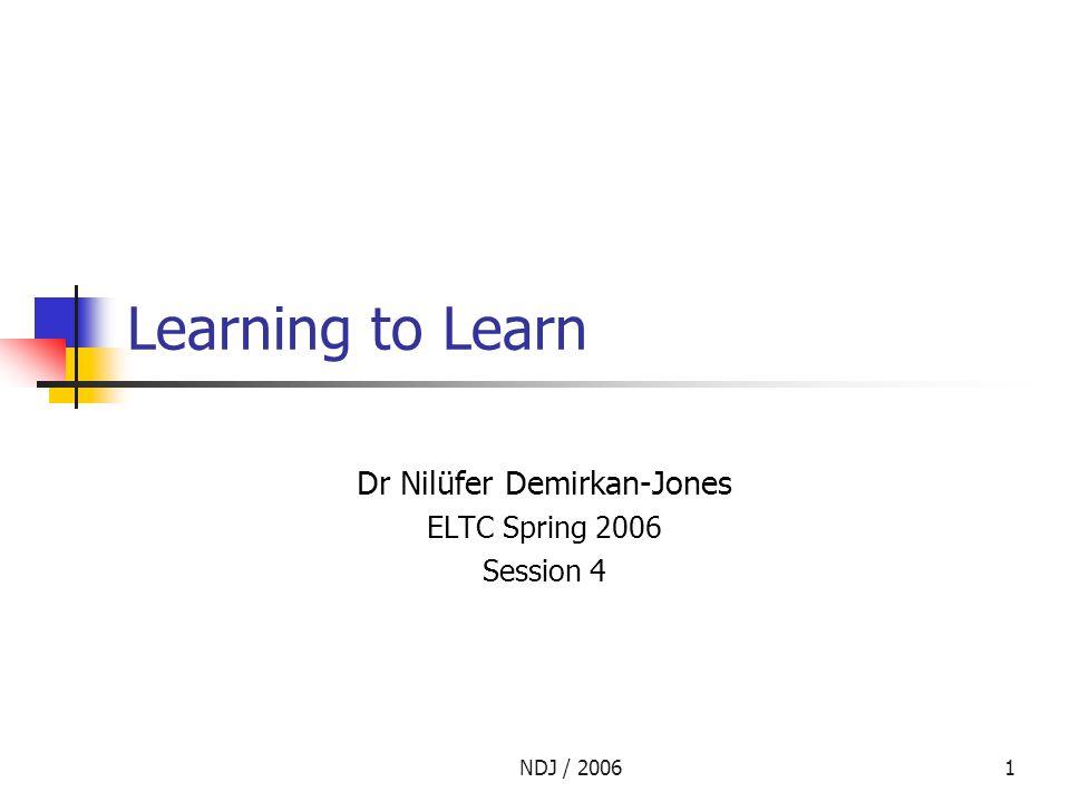 NDJ / 20061 Learning to Learn Dr Nilüfer Demirkan-Jones ELTC Spring 2006 Session 4