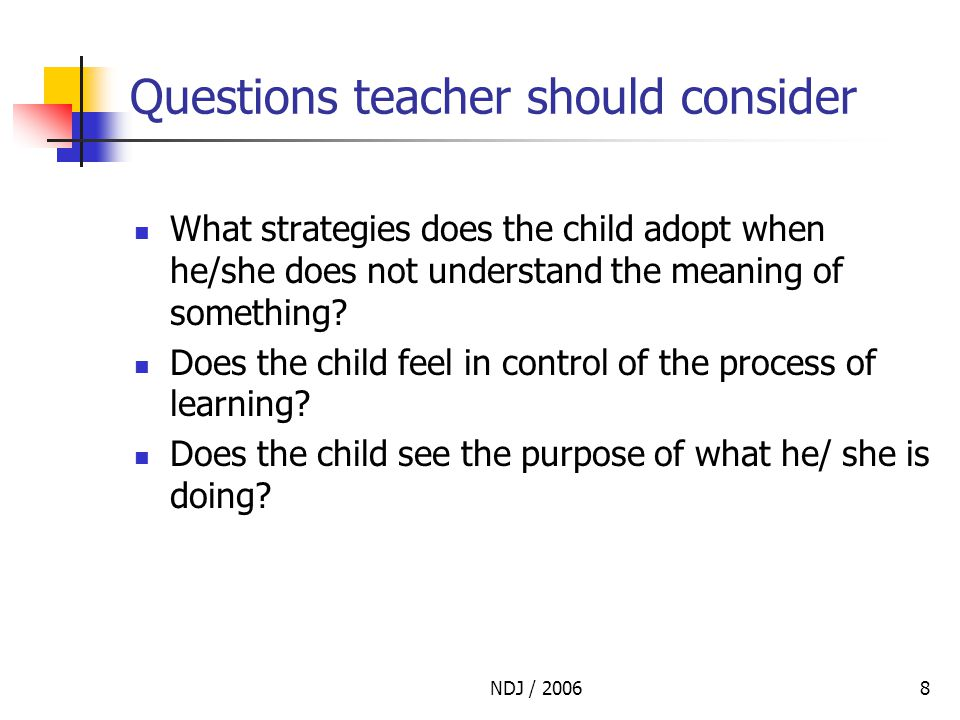 NDJ / 20068 Questions teacher should consider What strategies does the child adopt when he/she does not understand the meaning of something.