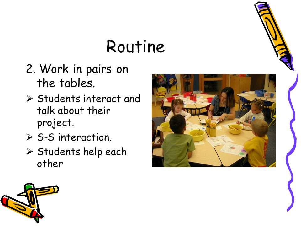 Routine 2. Work in pairs on the tables.  Students interact and talk about their project.