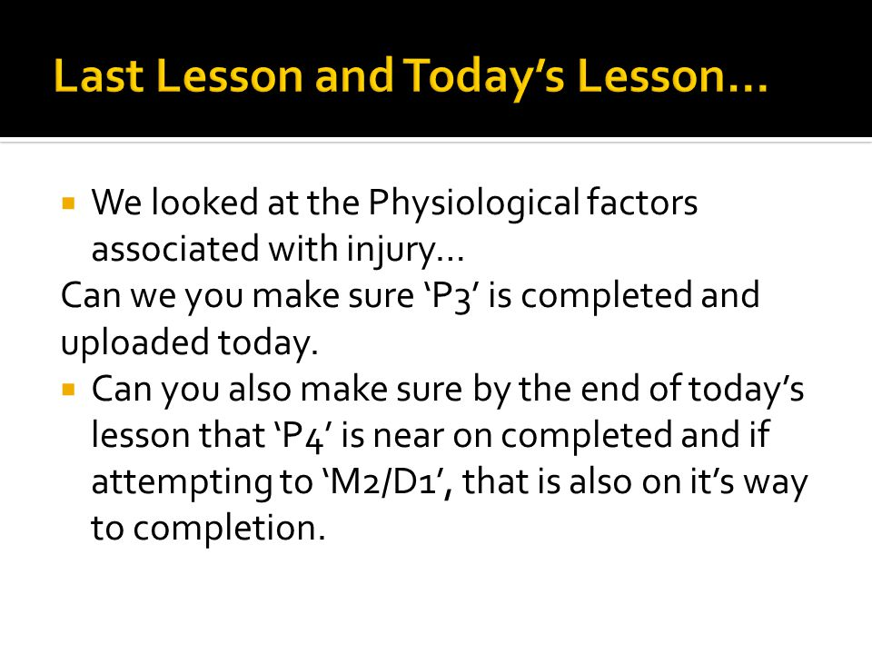  We looked at the Physiological factors associated with injury… Can we you make sure 'P3' is completed and uploaded today.