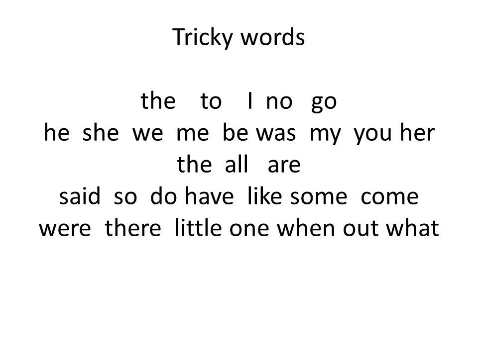 Tricky words the to I no go he she we me be was my you her the all are said so do have like some come were there little one when out what