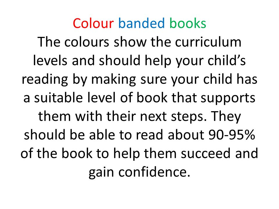 Colour banded books The colours show the curriculum levels and should help your child's reading by making sure your child has a suitable level of book