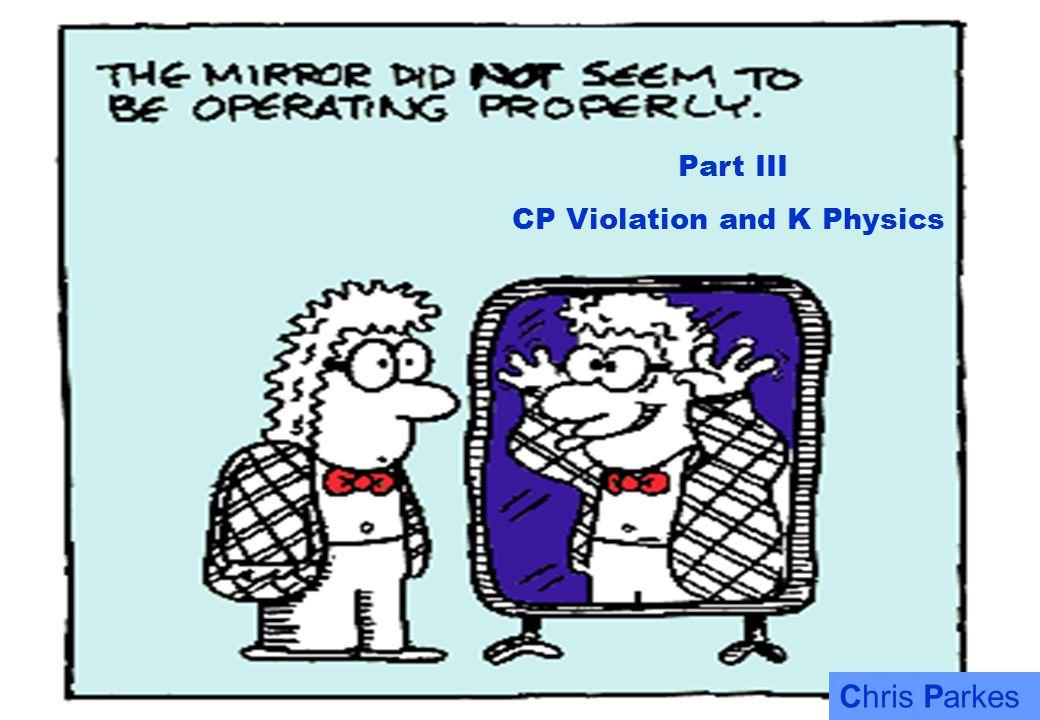 Chris Parkes1 Part III CP Violation and K Physics Chris Parkes
