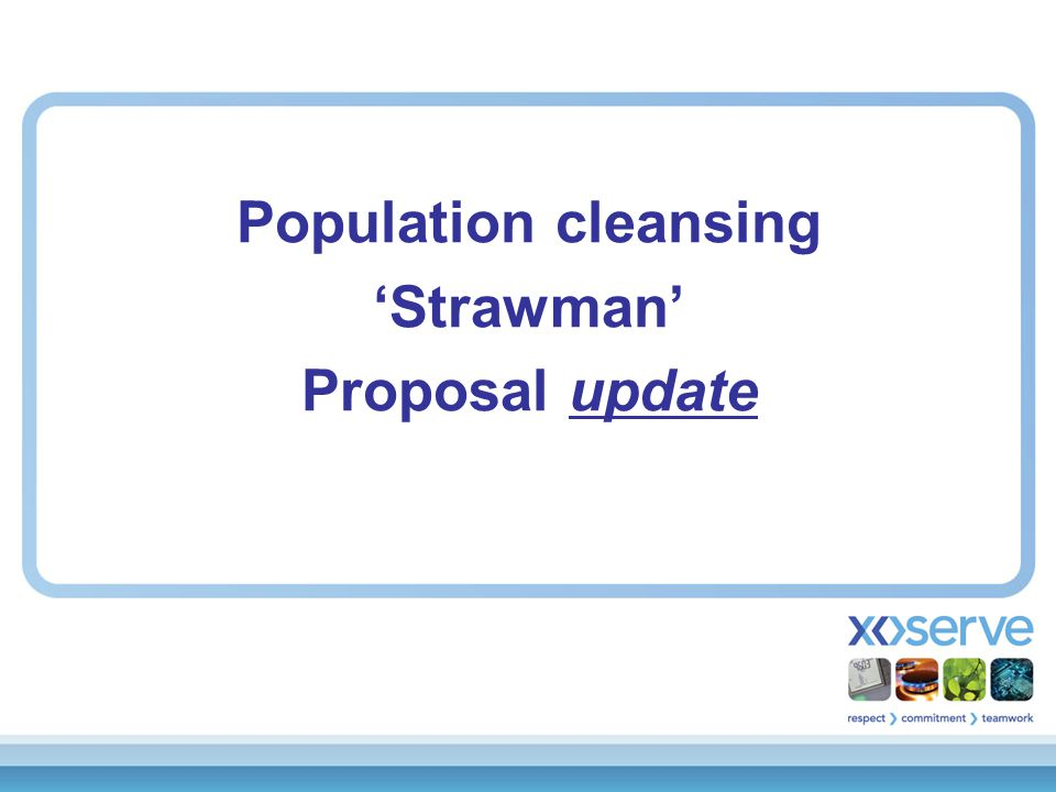 Population cleansing 'Strawman' Proposal update