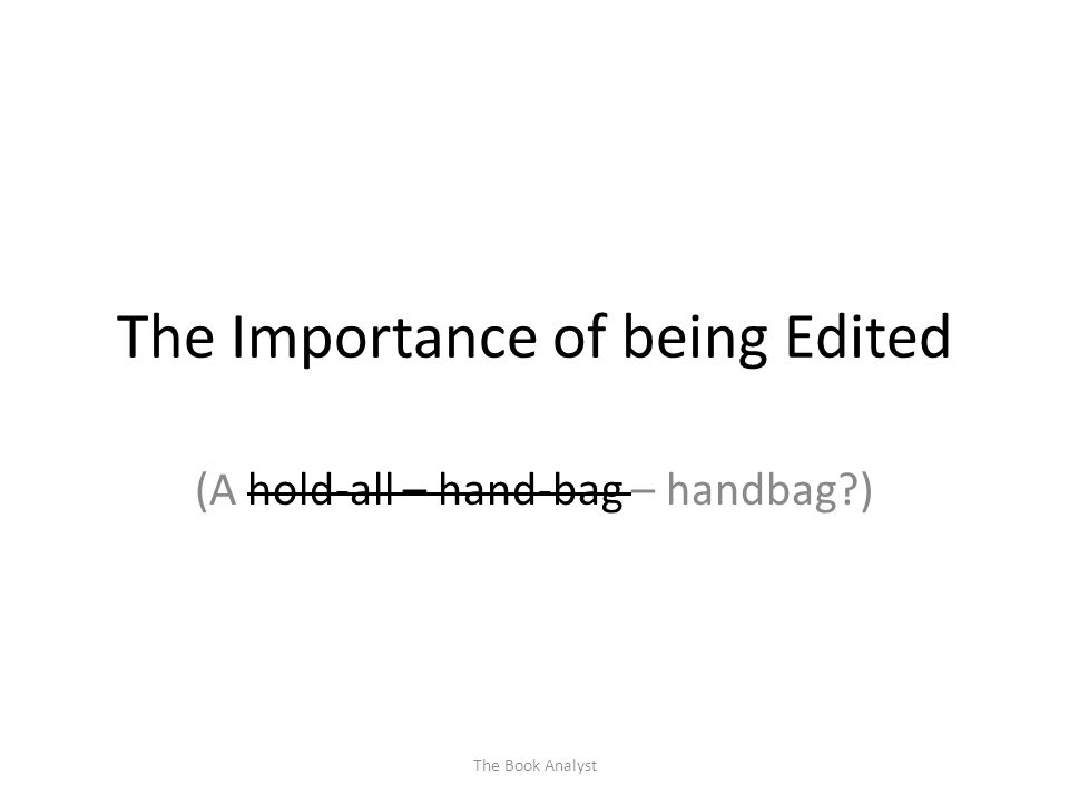 The Importance of being Edited (A hold-all – hand-bag – handbag ) The Book Analyst