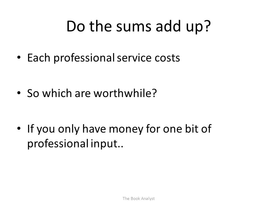 Do the sums add up. Each professional service costs So which are worthwhile.