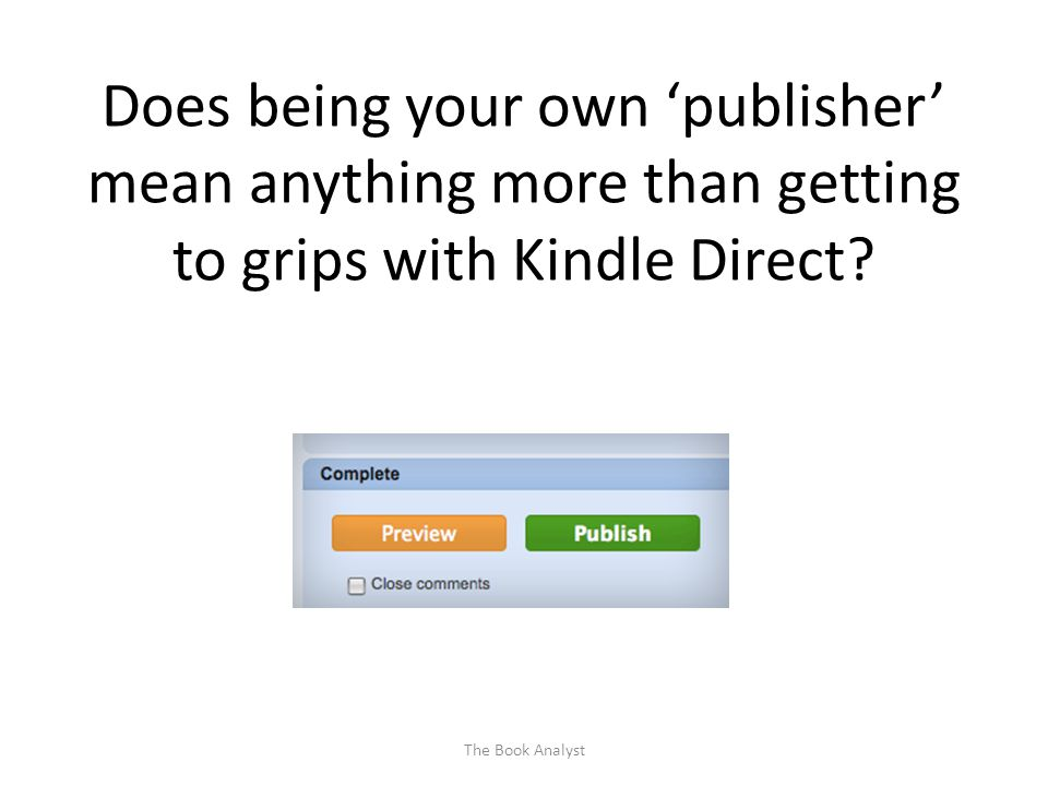 Does being your own 'publisher' mean anything more than getting to grips with Kindle Direct.