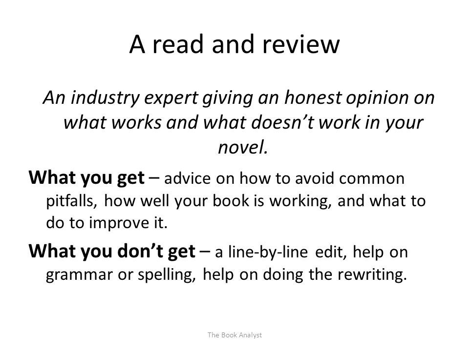 A read and review An industry expert giving an honest opinion on what works and what doesn't work in your novel.