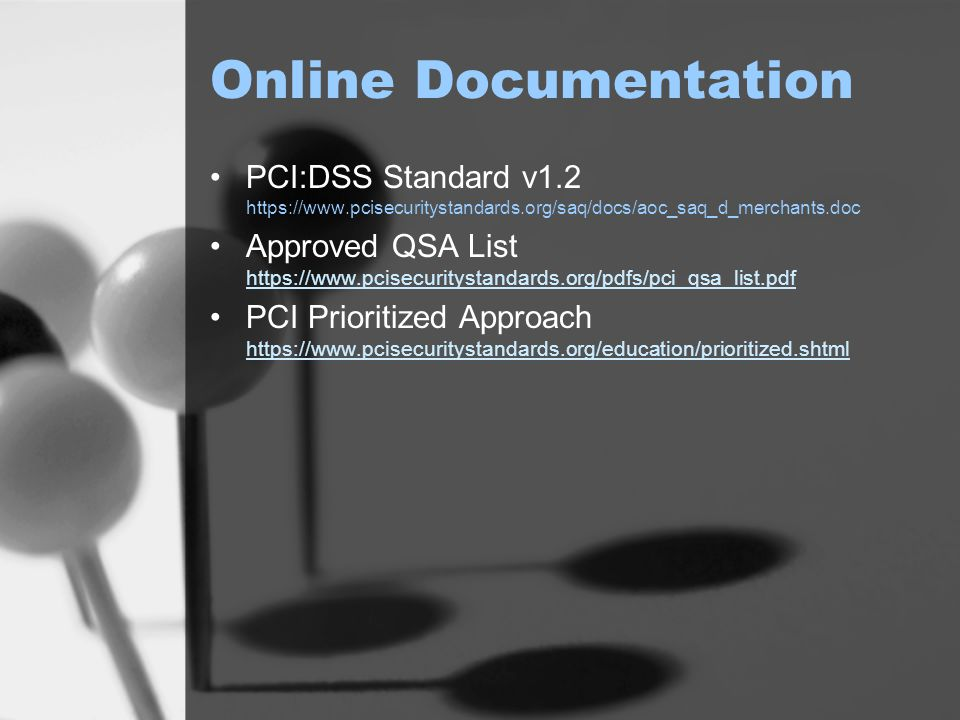 Online Documentation PCI:DSS Standard v1.2   Approved QSA List     PCI Prioritized Approach