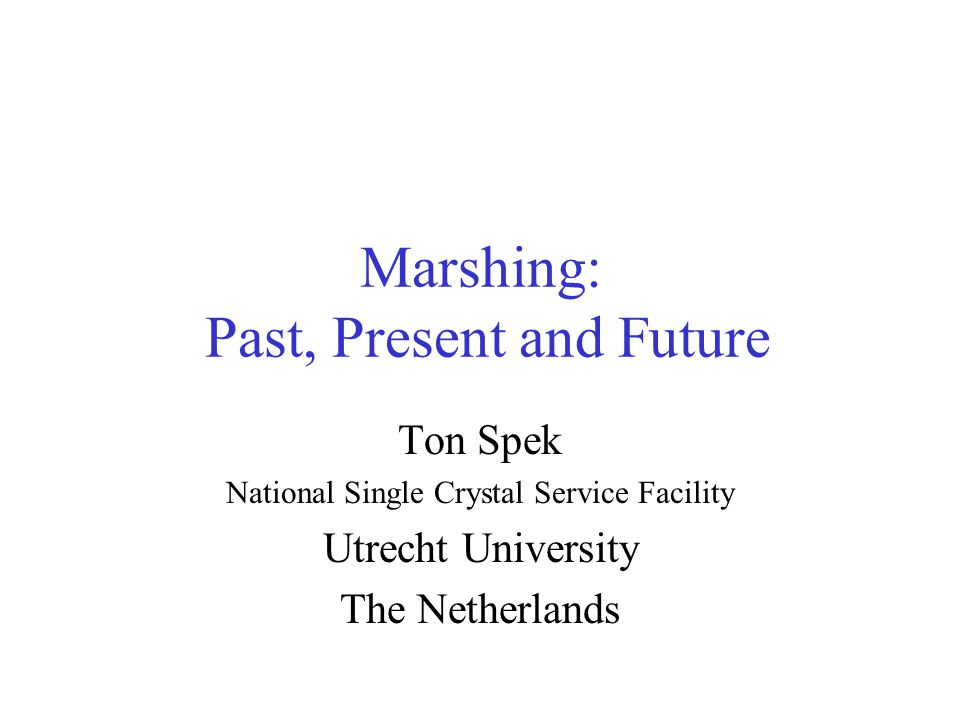Marshing: Past, Present and Future Ton Spek National Single Crystal Service Facility Utrecht University The Netherlands