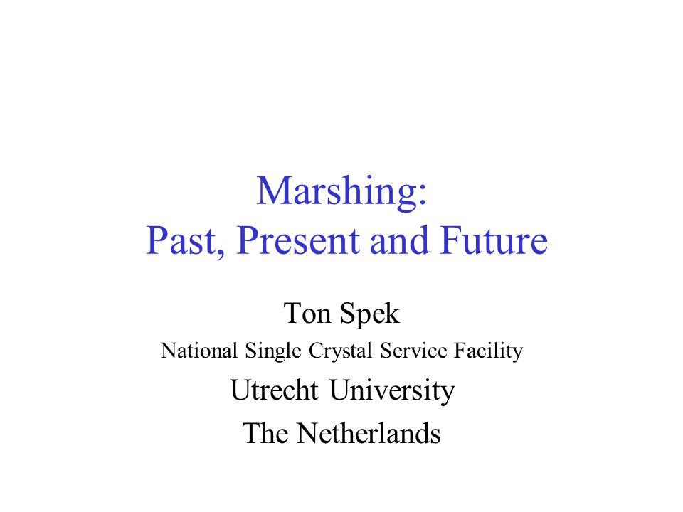 Marshing: Past, Present and Future Ton Spek National Single Crystal Service Facility Utrecht University The Netherlands