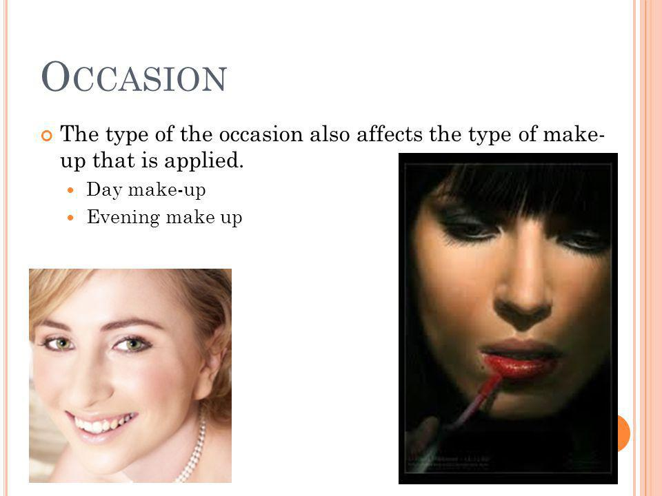 O CCASION The type of the occasion also affects the type of make- up that is applied.
