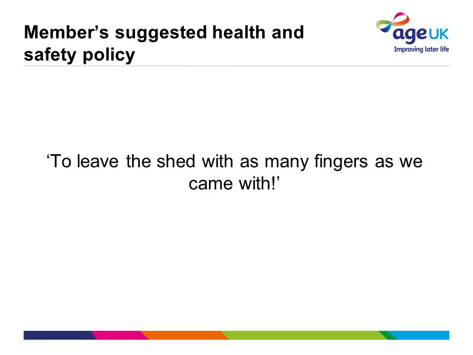 Member's suggested health and safety policy 'To leave the shed with as many fingers as we came with!'