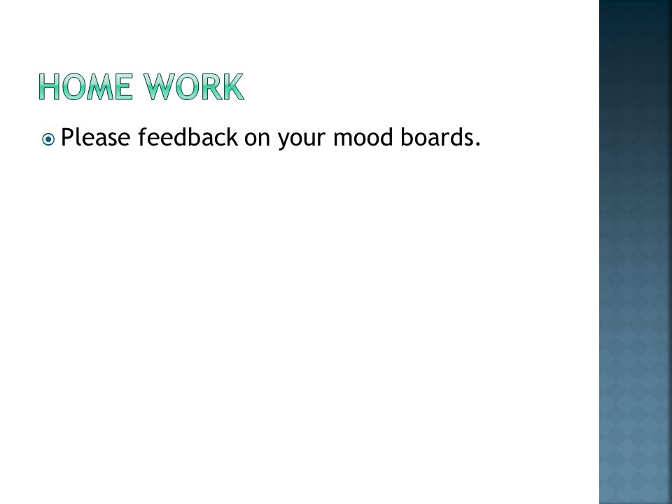  Please feedback on your mood boards.